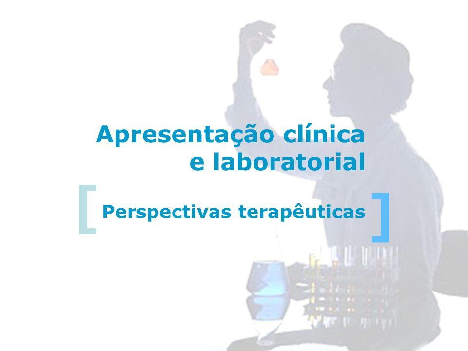 Apresentação clínica e laboratorial [ ] Perspectivas terapêuticas